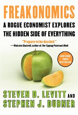 Freakonomics: A Rogue Economist Explores the Hidden Side of Everything, Levitt, Steven D.; Dubner, Stephen J.