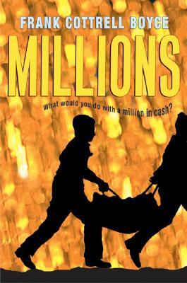 Millions (BCCB Blue Ribbon Fiction Books (Awards)), Frank Cottrell Boyce