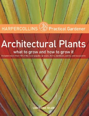 Image for HarperCollins Practical Gardener: Architectural Plants: What to Grow and How to Grow It