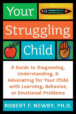 Image for Your Struggling Child: A Guide to Diagnosing, Understanding, and Advocating for Your Child with Learning, Behavior, or Emotional Problem