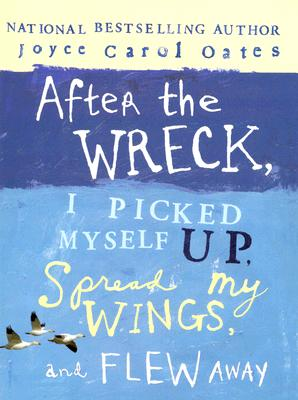 Image for After The Wreck I Picked Myself Up Spread My Wings And Flew
