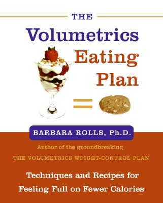 Image for The Volumetrics Eating Plan: Techniques and Recipes for Feeling Full on Fewer Calories (Volumetrics series)