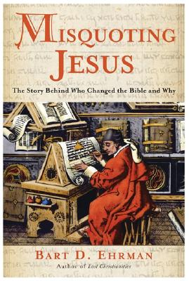 Misquoting Jesus: The Story Behind Who Changed the Bible and Why, Ehrman, Bart D.