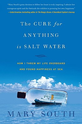 The Cure for Anything Is Salt Water: How I Threw My Life Overboard and Found Happiness at Sea, South, Mary