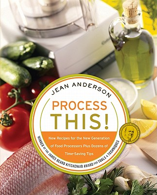 Process This: New Recipes for the New Generation of Food Processors Plus Dozens of Time-Saving Tips, Anderson, Jean