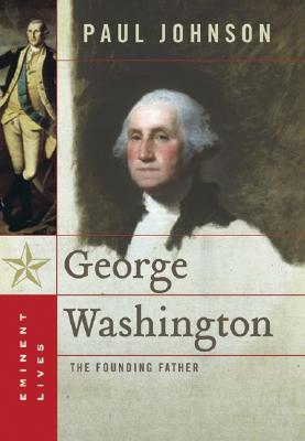 George Washington: The Founding Father (Eminent Lives), Johnson, Paul