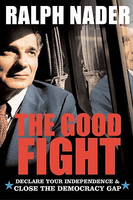 The Good Fight: Declare Your Independence and Take Back America, Nader, Ralph