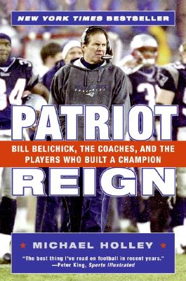 Image for Patriot Reign: Bill Belichick, the Coaches, and the Players Who Built a Champion