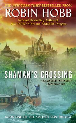 Shaman's Crossing: Book One of The Soldier Son Trilogy, ROBIN HOBB