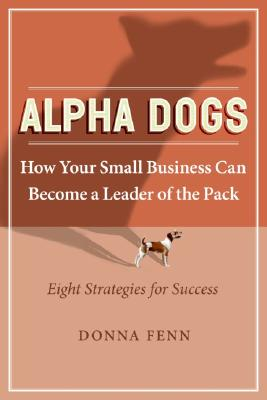 Image for Alpha Dogs: How Your Small Business Can Become A Leader Of The Pack