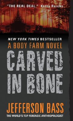 Carved in Bone: A Body Farm Novel (Body Farm Novels), Jefferson Bass