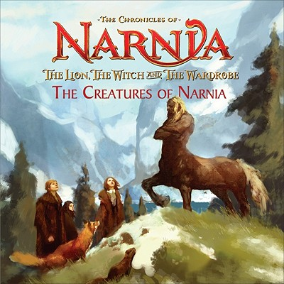 Image for The Lion, the Witch and the Wardrobe: The Creatures of Narnia