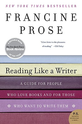 Reading Like a Writer: A Guide for People Who Love Books and for Those Who Want to Write Them (P.S.), Francine Prose