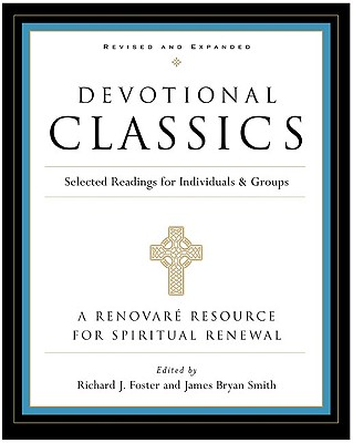 Devotional Classics: Revised Edition: Selected Readings for Individuals and Groups, RICHARD J. FOSTER