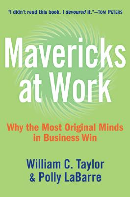 Image for Mavericks at Work: Why the Most Original Minds in Business Win