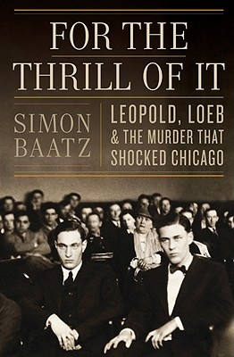 Image for For the Thrill of It: Leopold, Loeb, and the Murder that Shocked Chicago