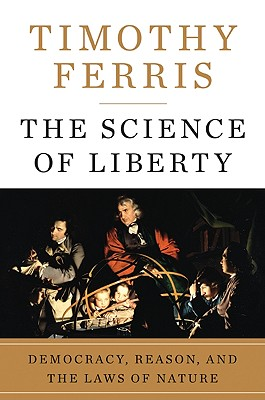 Image for Science of Liberty: Democracy, Reason, and the Laws of Nature