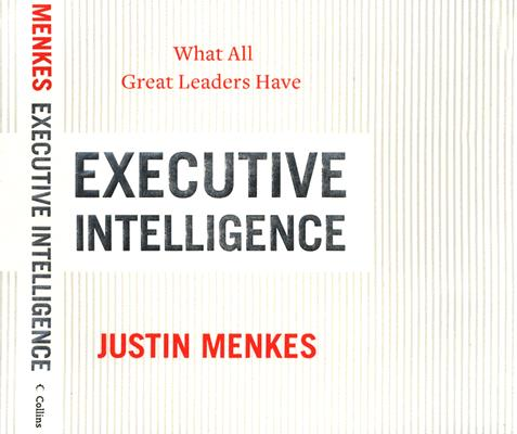 Image for Executive Intelligence: What All Great Leaders Have In Common