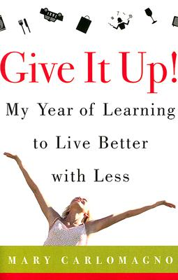 Image for Give It Up!: My Year of Learning to Live Better with Less