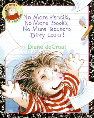 Image for No More Pencils, No More Books, No More Teacher's Dirty Looks! (Gilbert and Friends)