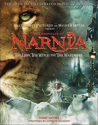 The Chronicles of Narnia - The Lion, the Witch, and the Wardrobe Official Illustrated Movie Companion, Perry Moore