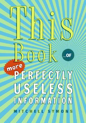 This Book...of More Perfectly Useless Information, Symons, Mitchell
