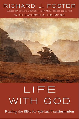 Life With God: Reading the Bible for Spiritual Transformation, Foster, Richard J.;Helmers, Kathryn A.