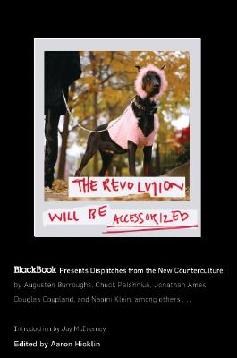 The Revolution Will Be Accessorized: BlackBook Presents Dispatches from the New Counterculture, Hicklin, Aaron