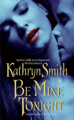 Be Mine Tonight (The Brotherhood of Blood, Book 1), Kathryn Smith