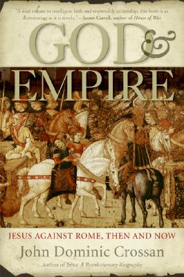 God and Empire: Jesus Against Rome, Then and Now, John Dominic Crossan