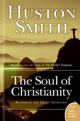"""The Soul of Christianity: Restoring the Great Tradition (Plus), """"Smith, Huston"""""""
