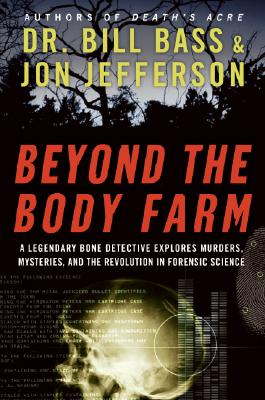 Image for Beyond the Body Farm: A Legendary Bone Detective Explores Murders, Mysteries, an