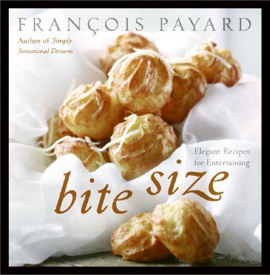 Bite Size: Elegant Recipes for Entertaining, Payard, Francois
