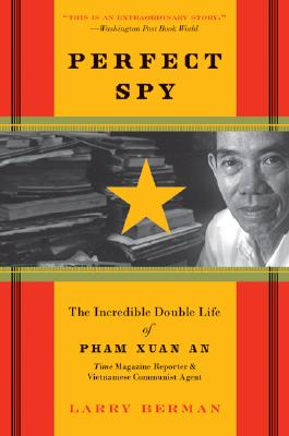 Image for Perfect Spy: The Incredible Double Life of Pham Xuan An, Time Magazine Reporter and Vietnamese Communist Agent