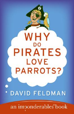 Why Do Pirates Love Parrots?: An Imponderables (R) Book (Imponderables Books), David Feldman