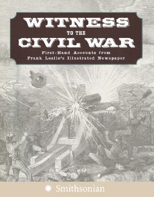 Image for Witness to the Civil War : First-hand Accounts from Frank Leslies Illustrated Newspaper