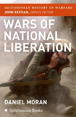 Wars of National Liberation (Smithsonian History of Warfare), Moran, Daniel