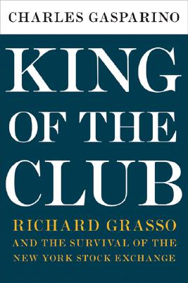 Image for King of the Club: Richard Grasso and the Survival of the New York Stock Exchange