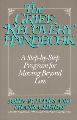 Image for The Grief Recovery Handbook: A Step-By-Step Program for Moving Beyond Loss