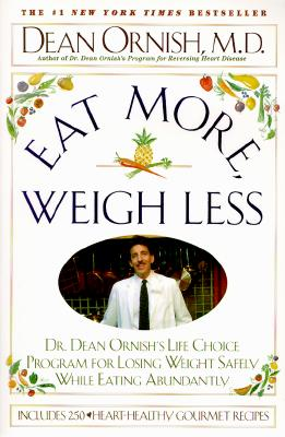 Image for Eat More Weigh Less: Dr. Dean Ornish's Life Choice Program for Losing Weight Safely While Eating Abundantly
