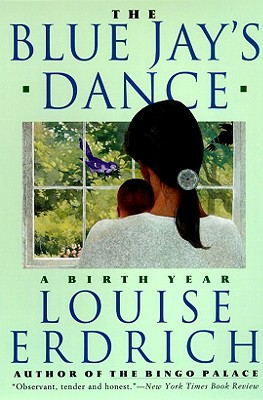 The Blue Jay's Dance: A Birth Year, Louise Erdrich