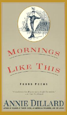 Mornings Like This: Found Poems, ANNIE DILLARD