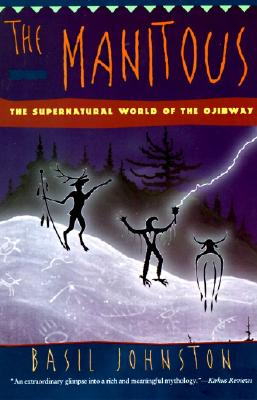 The Manitous: The Spiritual World of the Ojibway, Johnston, Basil