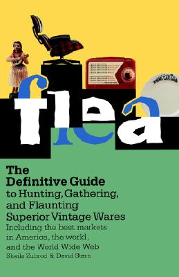 Image for Flea: The Definitive Guide to Hunting, Gathering, and Flaunting Superior Vintage