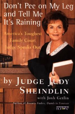 "Don't Pee on My Leg and Tell Me It's Raining: America's Toughest Family Court Judge Speaks Out, ""Sheindlin, Judy"""
