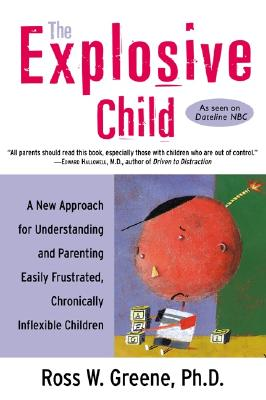 Image for The Explosive Child: A New Approach for Understanding and Parenting Easily Frustrated, Chronically Inflexible Children