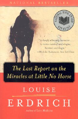 The Last Report on the Miracles at Little No Horse: A Novel, Erdrich, Louise