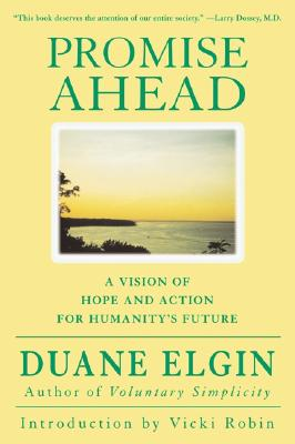 Promise Ahead: A Vision of Hope and Action for Humanity's Future, Duane Elgin