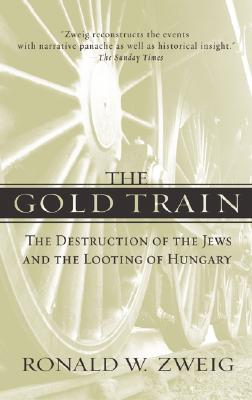 Image for The Gold Train: The Destruction of the Jews and the Looting of Hungary