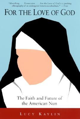Image for For the Love of God: The Faith and Future of the American Nun